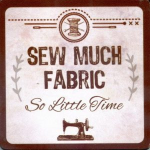 Coaster – Sew Much Fabric So Little Time